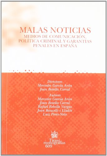 Malas Noticias . Medios de comunicación , política criminal y garantías penales en España (Monografias Tirant)