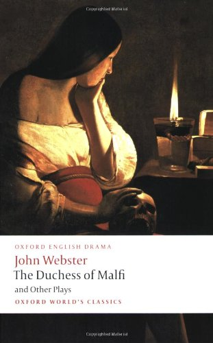 The Duchess of Malfi and Other Plays: The White Devil;...