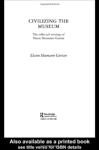 Civilizing the Museum: The Collected Writings of Elaine...