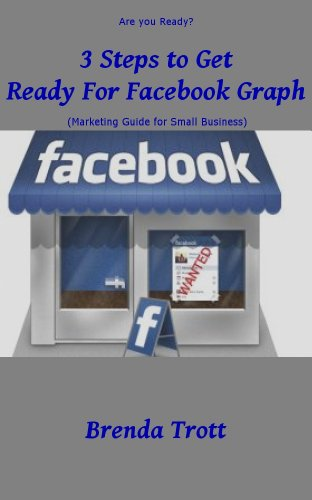 3 Steps to Get Ready for Facebook Graph (Marketing Guide for Small Business)