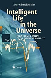 Intelligent Life in the Universe Principles and Requirements Behind Its Emergence Peter Ulmschneider