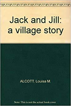 Jack And Jill A Village Story Louisa M Alcott Amazon
