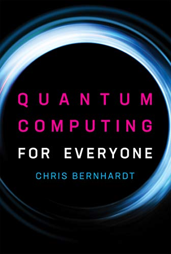 Quantum Computing for Everyone (The MIT Press) [Bernhardt, Chris] (Tapa Dura)