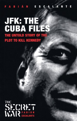 Jfk: the Cuba Files: The Untold Story Of The Plot To Kill Kennedy