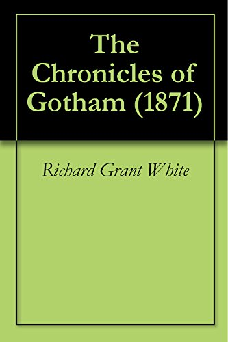 Richard Grant White - The Chronicles of Gotham (1871) (English Edition)