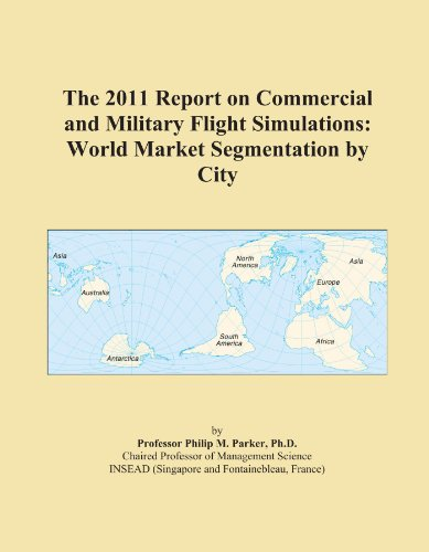 The 2011 Report on Commercial and Military Flight Simulations: World Market Segmentation by City