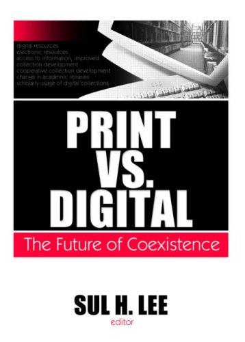 Print Vs. Digital: The Future of Coexistence (Monographs from the Journal of Library Administration)