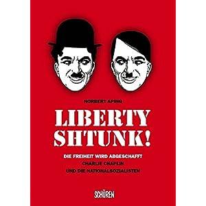 Liberty - Shtunk! Die Freiheit wird abgeschafft Charlie Chaplin und die Nationalsozialisten