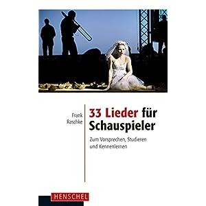 33 Lieder für Schauspieler: Zum Vorsprechen, Studieren und Kennenlernen