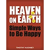 Heaven on Earth: Simple Ways to Be Happy ~ Timothy McKinney