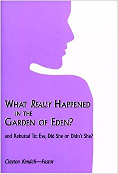 What Really Happened In The Garden Of Eden And Rebuttal To Eve Did She Or Didn 39 T She