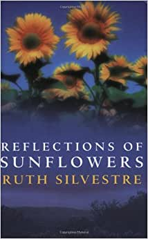 Reflections of Sunflowers: Ruth Silvestre: 9780749083458