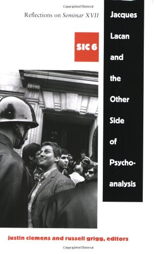 Jacques Lacan and the Other Side of Psychoanalysis: Reflections on Seminar XVII  [Series:  SIC 6]
