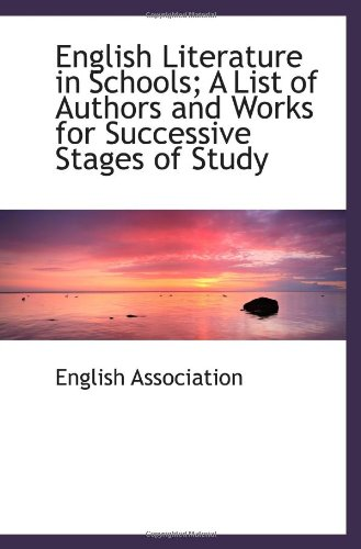 English Literature in Schools; A List of Authors and Works for Successive Stages of Study