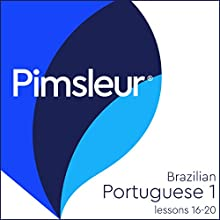 Pimsleur Portuguese (Brazilian) Level 1 Lessons 16-20: Learn to Speak and Understand Brazilian Portuguese with Pimsleur Language Programs Speech by  Pimsleur Narrated by  Pimsleur