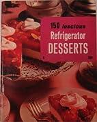 150 Luscious Refrigerator Desserts (Culinary…