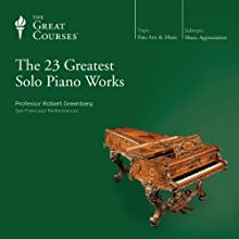 The 23 Greatest Solo Piano Works (       UNABRIDGED) by The Great Courses Narrated by Professor Robert Greenberg