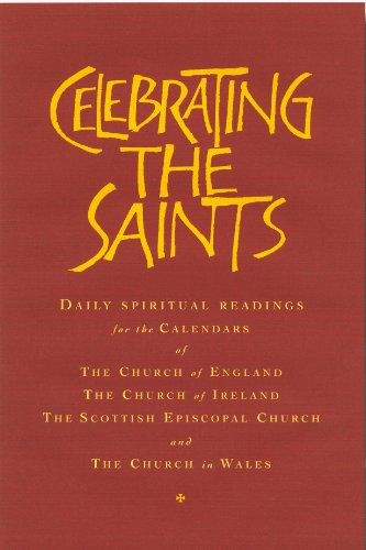 Celebrating the Saints: Daily Spiritual Readings for the Calendars of the Church of England, the Church of Ireland, the Scottish Episcopal Church and the Church in Wales