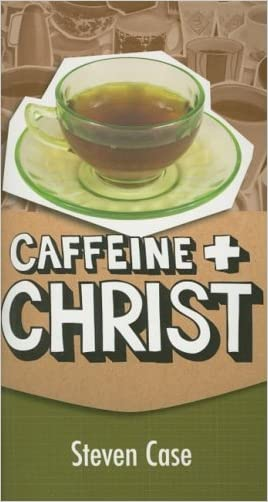 Caffeine and Christ