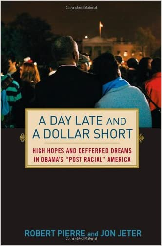 A Day Late and a Dollar Short : High Hopes and Deferred Dreams in Obama's Postracia