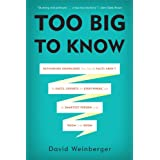 Too Big to Know: Rethinking Knowledge Now That the Facts Aren't the Facts, Experts Are Everywhere, and the Smartest Person in the Room Is the Roomby David Weinberger