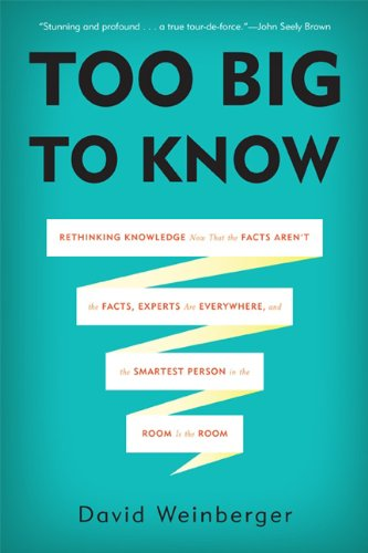 Too Big to Know: Rethinking Knowledge Now That the Facts...