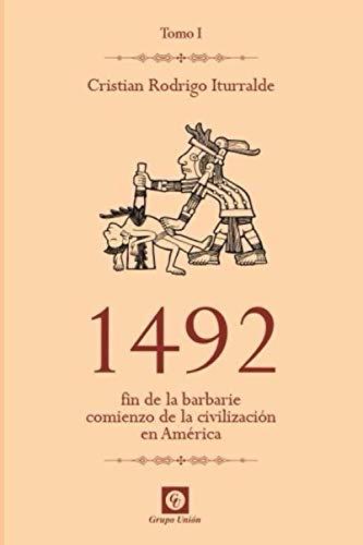 1492 Fin de la barbarie, comienzo de la civilización en América  [Rodrigo Iturralde, Cristián] (Tapa Blanda)