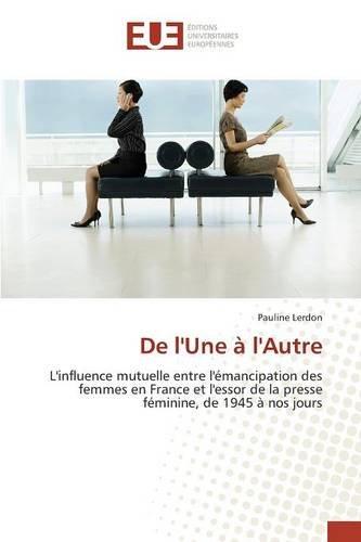 De l'Une à l'Autre: L'influence mutuelle entre l'émancipation des femmes en France et l'essor de la presse féminine, de 1945 à nos jours
