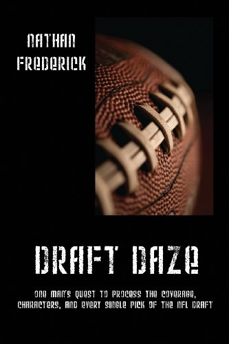 Draft Daze: One Man'S Quest To Process The Coverage, Characters, And Every Single Pick Of The Nfl Draft