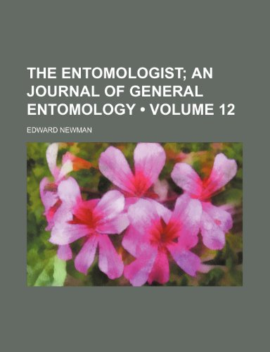 The Entomologist (Volume 12); An Journal of General Entomology