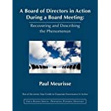 A Board of Directors in Action During a Board Meeting : Recovering and Describing the Phenomenon (Your Guide to Corporate Governance in Action)by Paul Meurisse