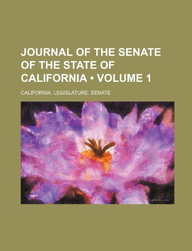 Journal of the Senate of the State of California (Volume 1)