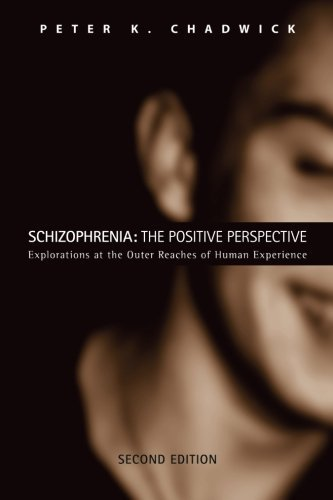 Schizophrenia: The Positive Perspective : Explorations at the Outer Reaches of Human Experience