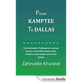 From Kamptee To Dallas: One Information Professional's Journey Across Cultural Boundaries (India, Pakistan, Saudi Arabia, and United States) (English Edition)