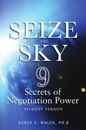 Seize The Sky: 9 Secrets Of Negotiation Power: Student Version