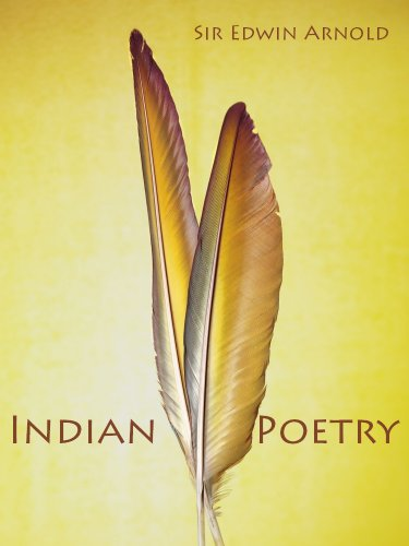 Sir Edwin Arnold - Indian Poetry (Illustrated)