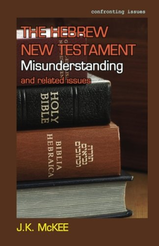 The Hebrew New Testament Misunderstanding and related issues