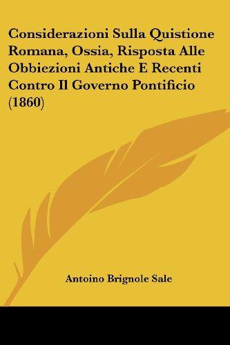 Considerazioni Sulla Quistione Romana, Ossia, Risposta Alle Obbiezioni Antiche E Recenti Contro Il Governo Pontificio (1860)