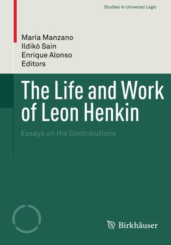 The Life And Work Of Leon Henkin: Essays On His Contributions (Studies In Universal Logic)