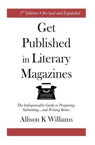 Get Published In Literary Magazines: The Indispensable Guide to Preparing, Submitting and Writing Better