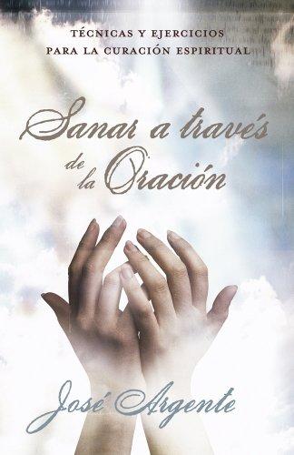 Sanar A Traves de la Oracion: Tecnicas y Ejercicios Para la Curacion Espiritual