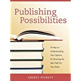 Publishing Possibilities: 8 Steps to Understanding Your Options & Choosing the Best Path for Your Book ~ Cheryl Pickett