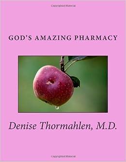 Gods amazing pharmacy denise sharbono thormahlen md 9781484880098 books for God s garden pharmacy