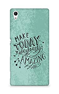 AMEZ make today ridiculously amazing Back Cover For Sony Xperia Z4