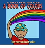 img - for A Book of Colors: A Baby's First Sign Book (ASL) (Baby's First Signs) (Hardback) - Common book / textbook / text book