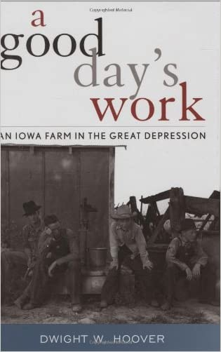 A Good Day's Work: An Iowa Farm in the Great Depression written by Dwight W. Hoover