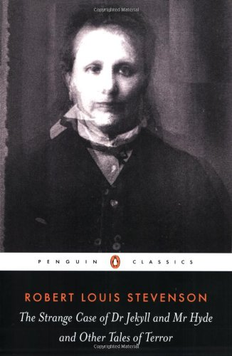 The Strange Case of Dr. Jekyll and Mr. Hyde: And Other Tales of Terror (Penguin Classics)