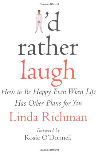 I'd Rather Laugh: How to Be Happy Even When Life Has Other Plans for You