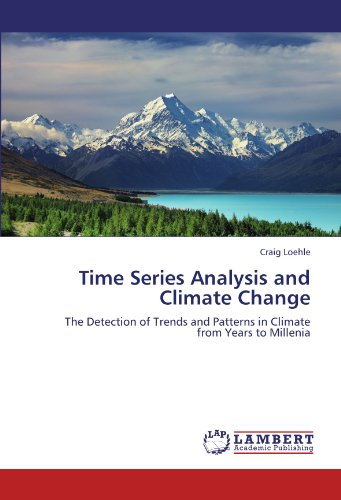 Amazon.com: Time Series Analysis and Climate Change: The Detection of Trends and Patterns in Climate from Years to Millenia (9783844392562): Craig Loehle: Books