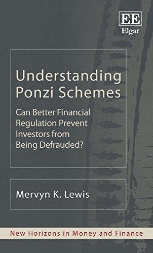 Understanding Ponzi Schemes: Can Better Financial Regulation Prevent Investors from Being Defrauded? (New Horizons in Money and Finance series)
